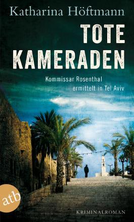 Tote Kameraden: Kommissar Rosenthal ermittelt in Tel Aviv Kriminalroman