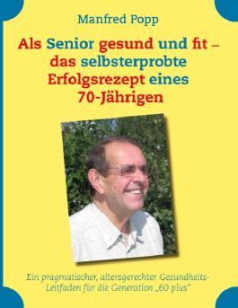 Als Senior gesund und fit - das selbst erprobte Erfolgsrezept eines 70-Jährigen!
