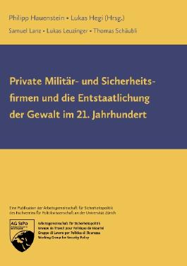 Private Militär- und Sicherheitsfirmen und die Entstaatlichung der Gewalt im 21. Jahrhundert