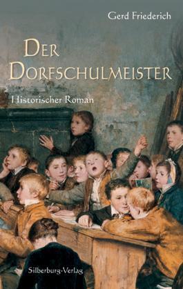 Der Dorfschulmeister: Historischer Roman