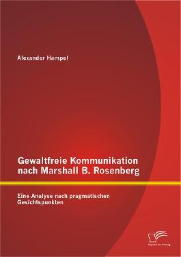 Gewaltfreie Kommunikation nach Marshall B. Rosenberg: Eine Analyse nach pragmatischen Gesichtspunkten