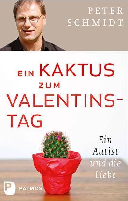 Ein Kaktus zum Valentinstag: Ein Autist und die Liebe