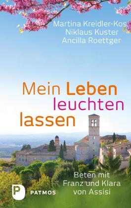 Mein Leben leuchten lassen: Beten mit Klara und Franz von Assisi