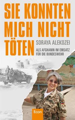 Sie konnten mich nicht töten: Als Afghanin im Einsatz für die Bundeswehr