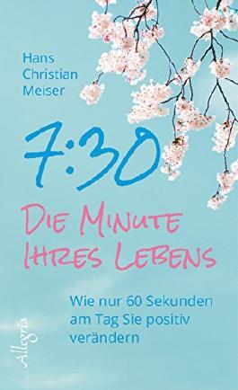 7:30 - Die Minute Ihres Lebens: Wie nur 60 Sekunden am Tag Sie positiv verändern