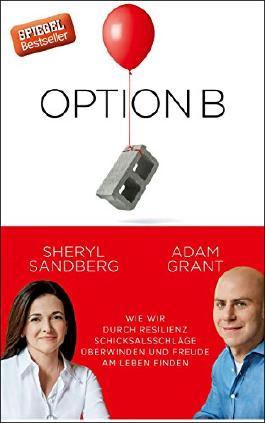 Option B: Wie wir durch Resilienz, Schicksalsschläge überwinden und Freude am Leben finden