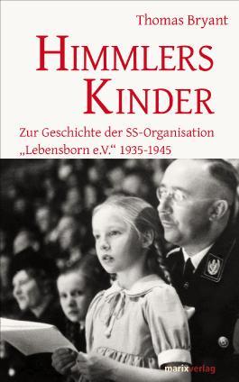 "Himmlers Kinder: Zur Geschichte der SS-Organisation ""Lebensborn e.V."" 1935-1945"