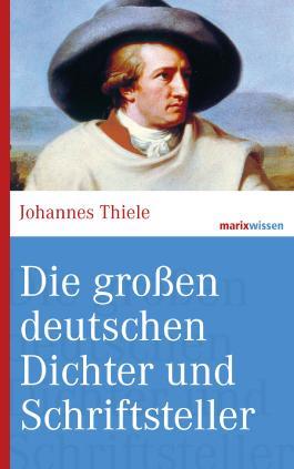Die großen deutschen Dichter und Schriftsteller (marixwissen 3)