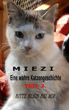 Miezi - Eine wahre Katzengeschichte Teil 2