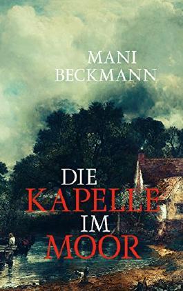 Die Kapelle im Moor: Historischer Roman