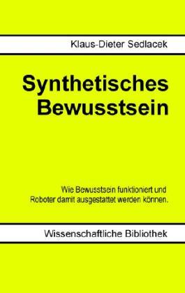 Synthetisches Bewusstsein: Wie Bewusstsein funktioniert und Roboter damit ausgestattet werden können.