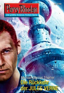 """Perry Rhodan 2704: Die Rückkehr des JULES VERNE (Heftroman): Perry Rhodan-Zyklus """"Das Atopische Tribunal"""" (Perry Rhodan-Erstauflage)"""
