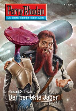 """Perry Rhodan 2709: Der perfekte Jäger (Heftroman): Perry Rhodan-Zyklus """"Das Atopische Tribunal"""" (Perry Rhodan-Erstauflage)"""