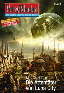 """Perry Rhodan 2712: Die Attentäter von Luna City (Heftroman): Perry Rhodan-Zyklus """"Das Atopische Tribunal"""" (Perry Rhodan-Erstauflage)"""