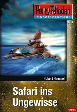 Planetenroman 8: Safari ins Ungewisse: Ein abgeschlossener Roman aus dem Perry Rhodan Universum (Perry Rhodan-Planetenroman)