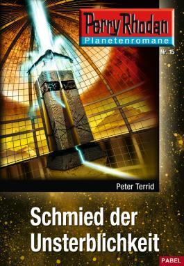 Planetenroman 15: Schmied der Unsterblichkeit: Ein abgeschlossener Roman aus dem Perry Rhodan Universum (Perry Rhodan-Planetenroman)