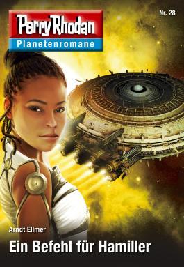 Planetenroman 28: Ein Befehl für Hamiller: Ein abgeschlossener Roman aus dem Perry Rhodan Universum (Perry Rhodan-Planetenroman)