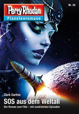 Planetenroman 30: SOS aus dem Weltall: Ein abgeschlossener Roman aus dem Perry Rhodan Universum (Perry Rhodan-Planetenroman)