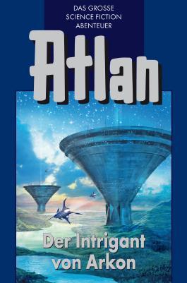 Atlan 32: Der Intrigant von Arkon (Blauband): Der Kristallprinz: Die Akonen (Atlan-Blauband)
