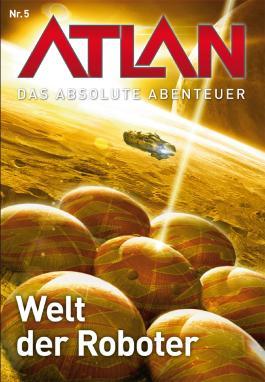 Atlan - Das absolute Abenteuer 5: Welt der Roboter