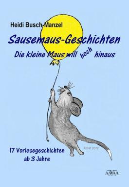 Sausemaus-Geschichten - Die kleine Maus will hoch hinaus