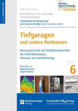 Baurechtliche und -technische Themensammlung - Heft 6: Tiefgaragen - Betonstahlbauteile bei Parkbauten