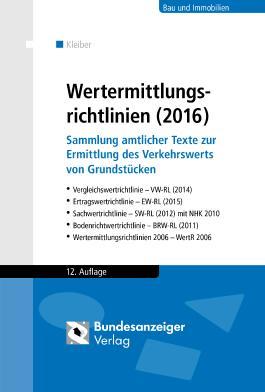 Wertermittlungsrichtlinien (2016): Sammlung amtlicher Texte zur Ermittlung des Verkehrswerts von Grundstücken. Vergleichswertrichtlinie (2014), ... (2011), Wertermittlungsrichtlinien 2006