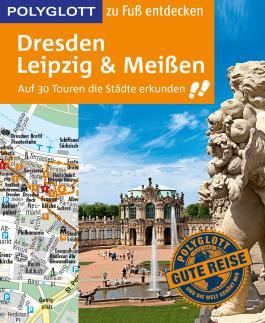 POLYGLOTT Reiseführer Dresden, Leipzig, Meißen zu Fuß entdecken: Auf 30 Touren die Stadt erkunden (POLYGLOTT zu Fuß entdecken)