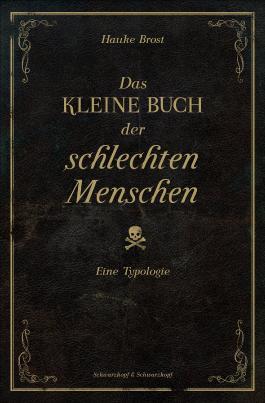 Das kleine Buch der schlechten Menschen: Eine Typologie