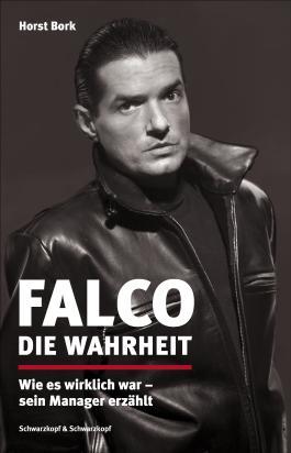 Falco: Die Wahrheit: Wie es wirklich war - sein Manager erzählt