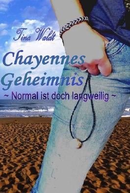 Chayennes Geheimnis: Normal ist doch langweilig