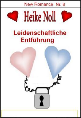 Leidenschaftliche Entführung: New Romance Heike Noll Nr. 8