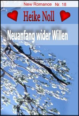 Neuanfang wider Willen: New Romance Heike Noll Nr. 18