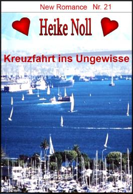 Kreuzfahrt ins Ungewisse: New Romance Heike Noll Nr. 21