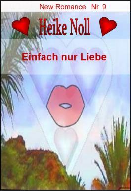 Einfach nur Liebe: New Romance Heike Noll Nr. 9