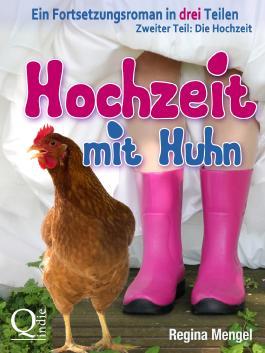 Hochzeit mit Huhn: Ein Fortsetzungsroman in drei Teilen