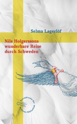 Nils Holgerssons wunderbare Reise durch Schweden (Sonderausgabe der Anderen Bibliothek 359)