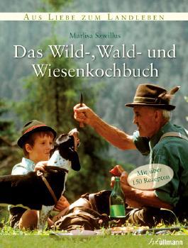 Das Wild-, Wald-, und Wiesenkochbuch