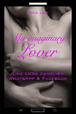 My imaginary Lover: Eine Liebe zwischen WhatsApp und Facebook