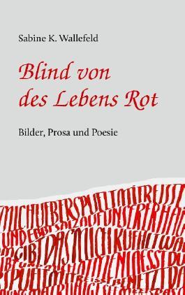 Blind von des Lebens Rot: Eine Kurzgeschichte, Gedichte und Bilder
