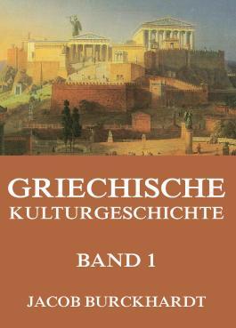 Griechische Kulturgeschichte, Band 1: Erweiterte Ausgabe