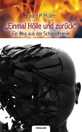 """""""Einmal Hölle und zurück"""" - Ein Weg aus der Schizophrenie"""