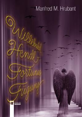 Willibald Hendl - Fortunas Fügung