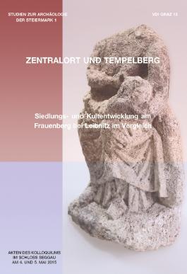 Tempelberg und Zentralort? Siedlungs- und Kultentwicklung am Frauenberg bei Leibnitz im Vergleich