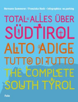 Total alles über Südtirol / Alto Adige - tutto di tutto / The Complete South Tyrol