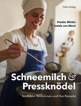 Schneemilch und Pressknödel - Südtiroler Bäuerinnen und ihre Rezepte