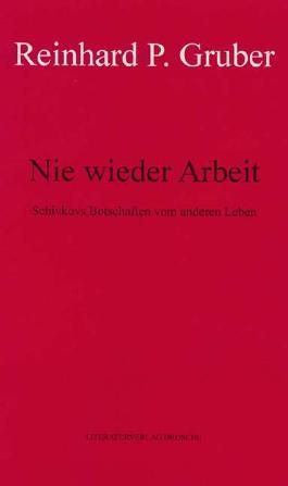 Werke - Gruber, Reinhard P / Nie wieder Arbeit