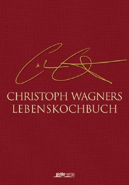 Christoph Wagners Lebenskochbuch