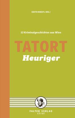 Tatort Heuriger: 13 Kriminalgeschichten aus Wien