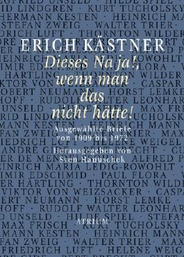 Erich Kästner Dieses Na ja!, wenn man das nicht hätte!